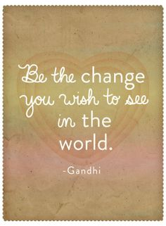 """""""Be the change you want to see in the world"""" - quote by Gandhi, designed by ModCloth"""