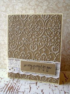handmade greeting card - clean and simple design, grateful sentiment, baroque embossing folder texture highlighted with white ink, band of lace with the sentiment, understated elegance.