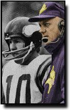 Bud Grant and Fran Tarkenton, coach and quarterback magic.  Back when I watched the MN Vikings religiously with my dad on Sundays.