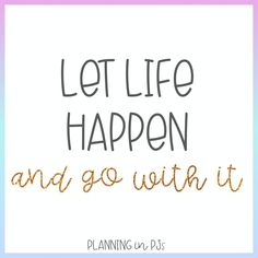 Let Life Happen (and go with it) Life Happens, Shit Happens, Teacher Quotes, Quote Of The Day, Inspirational Quotes, Let It Be, Teaching, How To Plan, Life Coach Quotes