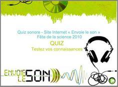 Quiz sonore - Envoie le son Un quiz pour tester ses connaissances sur le son et ses capacités d'audition.