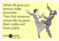 Funny Confession Ecard: When life gives you lemons, make lemonade. Then find someone whose life has given them vodka and have a party.