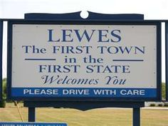 #Lewes, Delaware was the first town in the first state.