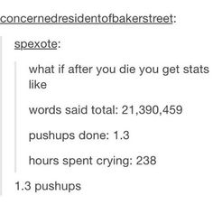 I wanna know my stats. And awkward moments versus successful social encounters.