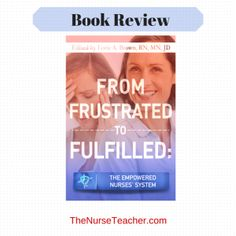 From Frustrated to Fulfilled: The Empowered Nurses System - a book review of the latest advise to manage the frustrations of nursing.