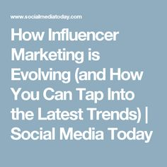 How Influencer Marketing is Evolving (and How You Can Tap Into the Latest Trends)   Social Media Today