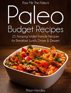 Pass Me The Paleo's Paleo Budget Recipes: 25 Amazing Wall...