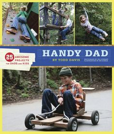 Art Handy Dad: 25 Awesome Projects for Dads and Kids Brad will be glad I pinned this for him... crafts