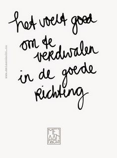It feels good to get lost in the right direction. Quotes And Notes, Words Quotes, Sayings, Best Quotes, Funny Quotes, Dutch Words, Dutch Quotes, More Than Words, True Words