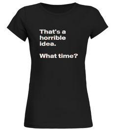 T shirt  THAT'S A HORRIBLE IDEA  fashion trend 2018 #tshirtdesign, #tshirtformen, #tshirtforwoment