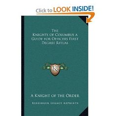 The Knights of Columbus a Guide for Officers First Degree Ritual: A Knight of the Order: 9781162732428: Amazon.com: Books