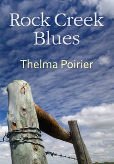 Rock Creek Blues by Thelma Poirier.  Rock Creek Blues is both a tribute to, and a lament for, a way of life that is fast disappearing from the grasslands of the Canadian prairie. Thelma Poirier writes of the land and its inhabitants – plant, animal, and human – in vivid and loving detail, with deep feeling and authenticity.