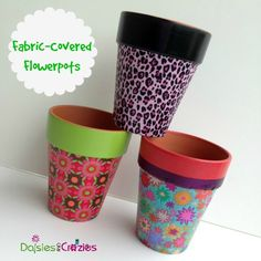 Daisies & Crazies * Fabric-Covered Flowerpots