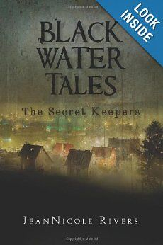 Black Water Tales: The Secret Keepers (Volume 1): JeanNicole Rivers: 9780615584355: Amazon.com: Books