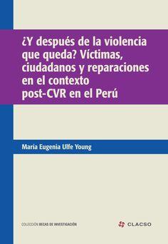 ¿Y después de la violencia que queda? Víctimas, ciudadanos y reparaciones en el contexto post-CVR en el Perú. #Victimas #Ciudadania #ConflictoArmadoInterno #CVR #ComisionDeVerdadyReconciliacion #Asociaciones #ComunidadesCampesinas #Estado #Memoria #PoliticaDeIdentidad #Peru