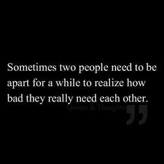 Sometimes two people need to be apart for a while.......