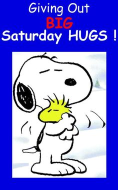 Snoopy - Giving out big Saturday hugs!    <3 happy saturday hugs <3. Peanuts