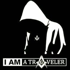 I' am a traveler | The Freemasons | #FreemasonrySquared | freemasonrysquared.blogspot.com | freemasonrysquared.org | Facebook.com/freemasonrysquared