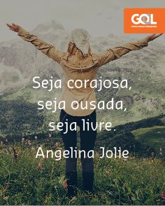 """Seja corajosa, seja ousada, seja livre"" (Angelina Jolie)"