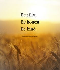 """""""Be silly. Be honest. Be kind."""" Created and posted by onlinecounsellingcollege.com"""