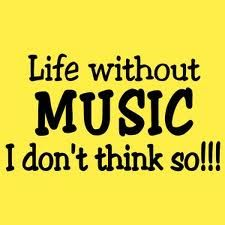 Life without Music would just be too quiet.