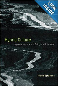 Hybrid Culture: Japanese Media Arts in Dialogue with the West (Leonardo Book Series): Yvonne Spielmann, Anja Welle, Stan Jones: 978026201837...