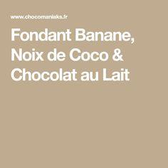 Fondant Banane, Noix de Coco & Chocolat au Lait