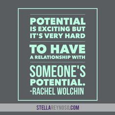 Potential is exciting but it's very hard to have a relationship with someone's potential. - Rachel Wolchin #inspiration #motivation #photographer #encouragement