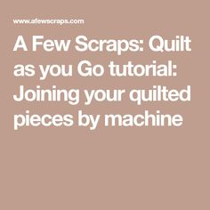 A Few Scraps: Quilt as you Go tutorial: Joining your quilted pieces by machine