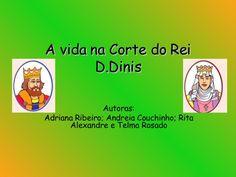 A vida na Corte do Rei D.Dinis Autoras: Adriana Ribeiro; Andreia Couchinho; Rita Alexandre e Telma Rosado