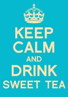 Keep Calm and drink sweet tea <3