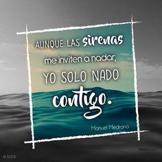 Yo solo nado contigo -Manuel Medrano por aquellos que no hacen caso a las sirenas...#verdaderoshombres aeb