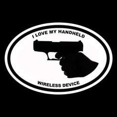 "Funny ""I LOVE MY HANDHELD WIRELESS DEVICE"" gun rights BUMPER STICKER decal NRA"