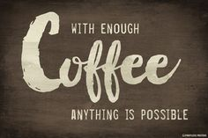With Enough Coffee, Anything Is Possible Poster