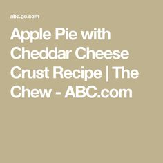 Apple Pie with Cheddar Cheese Crust Recipe | The Chew - ABC.com