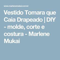 Vestido Tomara que Caia Drapeado | DIY - molde, corte e costura - Marlene Mukai