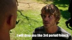 I will drop you like third period French. NCIS: LA