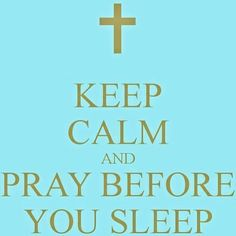 Keep Calm and Pray Before You Sleep Keep Calm Posters, Keep Calm Quotes, Great Quotes, Inspirational Quotes, Keep Calm Signs, Religion, Religious Quotes, Faith In God, Faith Quotes
