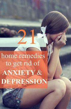 Home remedies to get rid of anxiety and depression in a natural way before it takes a toll on you.