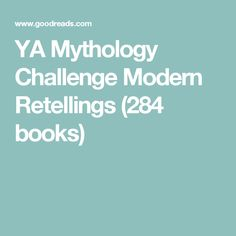 YA Mythology Challenge Modern Retellings (284 books)