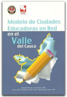 Modelo de ciudades educadoras en Red en el Valle del Cauca -  Universidad Libre Seccional Cali    http://www.librosyeditores.com/tiendalemoine/pedagogia/2271-modelo-de-ciudades-educadoras-en-red-en-el-valle-del-cauca.html    Editores y distribuidores.
