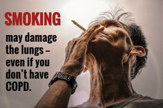 / may damage the lungs — even if you don't have COPD. / SMOKING