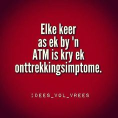 Afrikaanse idees vol vrees grap. Elke keer as ek by n ATM is kry ek ontrekkingsimptome. Afrikaans Quotes, School Notebooks, Laugh At Yourself, Set You Free, Twisted Humor, Just For Laughs, Quotes To Live By, Qoutes, Funny Jokes