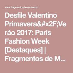 Desfile Valentino Primavera/Verão 2017: Paris Fashion Week [Destaques] | Fragmentos de Moda