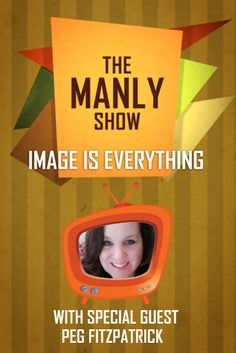 Image Is Everything - The Manly Show with guest @Peg Hewitt Fitzpatrick #socialmedia #pinteresttips