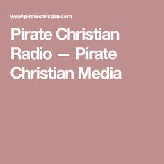 Pirate Christian Radio — Pirate Christian Media