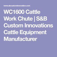 WC1600 Cattle Work Chute   S&B Custom Innovations Cattle Equipment Manufacturer