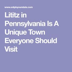Lititz in Pennsylvania Is A Unique Town Everyone Should Visit