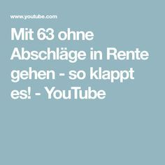 Mit 63 ohne Abschläge in Rente gehen - so klappt es! - YouTube