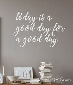 Vinyl Wall Decal- Today is a good day for a good day-Wall Quotes & 1042 best Vinyl Wall Decals by L u0026 B Graphics www.landbgraphics.etsy ...